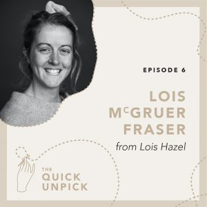 the Quick Unpick Podcast with Lois Hazel