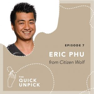 The Quick Unpick Podcast with Eric Phu